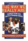 The Way We Really are: Coming to Terms with America's Changing Families by Stephanie Coontz (Paperback, 1998)