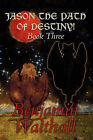 Jason the Path of Destiny!: Book Three by Benjamin Walthall (Paperback / softback, 2010)
