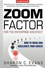 Zoom Factor for the Enterprise Architect: How to Focus and Accelerate Your Career by Sharon C Evans (Paperback / softback, 2012)