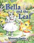 Bella and the Leaf by Maureen Curtin (Paperback / softback, 2012)