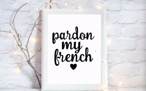 print pardon my french funny quote gloss Print a4 picture unframed