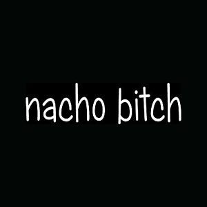 NACHO-BITCH-Sticker-Funny-Car-Window-Vinyl-Decal-Truck-Laptop-Cute-Not-Your-Girl