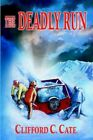 The Deadly Run 9781420807660 by Clifford C. Cate Book