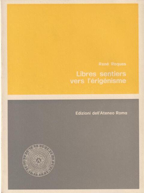 LIBRES SENTIERS VERS L'ERIGENISME.  ROQUES RENE' EDIZ.DELL'ATENEO 1975