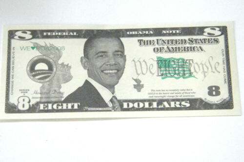1 PRESIDENT BARACK OBAMA $8 DOLLAR NOVELTY Money OBS NEW! FUN Collectors Item