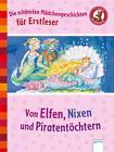 Die schönsten Mädchengeschichten für Erstleser. Von Elfen, Nixen und Piraten von Nina Schindler, Martina Dierks und Ulrike Kaup (2016, Gebundene Ausgabe)