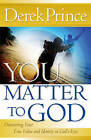 You Matter to God: Discovering Your True Value and Identity in God's Eyes by Dr Derek Prince (Paperback / softback, 2010)
