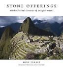 Stone Offerings: Machu Picchu's Terraces of Enlightenment by Mike Torrey, Marie Arana (Hardback, 2011)