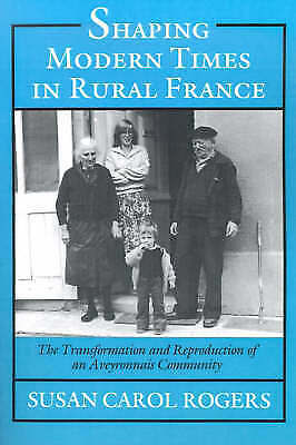 (Good)-Shaping Modern Times in Rural France: The Transformation and Reproduction