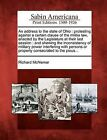 An Address to the State of Ohio: Protesting Against a Certain Clause of the Militia Law, Enacted by the Legislature at Their Last Session: And Shewing the Inconsistency of Military Power Interfering with Persons or Property Consecrated to the Pious... by Richard McNemar (Paperback / softback, 2012)