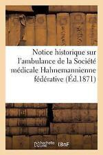 Notice Historique Sur l'Ambulance de la Societe Medicale Hahnemannienne...