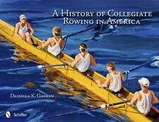 A History of Collegiate Rowing in America by Daniella K. Garran