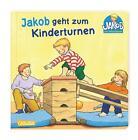 Kleiner Jakob: Jakob geht zum Kinderturnen von Sandra Grimm (2014, Gebundene Ausgabe)