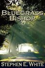 Bluegrass Bishop by Stephen E White (Paperback / softback, 2009)