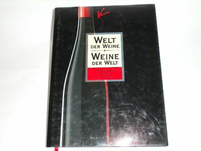 Bichsel, Rolf u.a. Welt der Weine - Weine der Welt. Wissen - Einkauf - Pflege