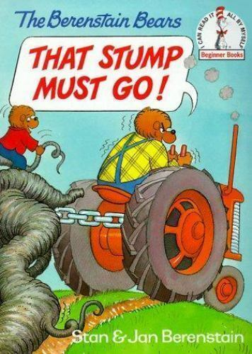 The Berenstain Bears That Stump Must Go! by Jan Berenstain; Stan Berenstain