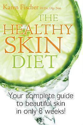 1 of 1 - The Healthy Skin Diet: Your Complete Guide to Beautiful Skin in Only 8 Weeks! by