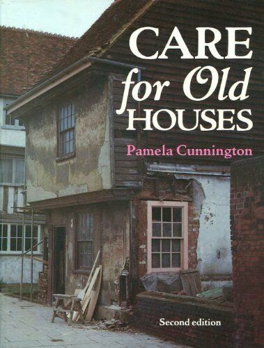 Care for Old Houses (Architecture and Planning),Pamela Cunnington