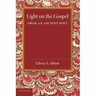 Light on the Gospel from an Ancient Poet by Edwin A. Abbott (Paperback, 2014)