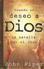 Cuando No Deseo a Dios : La Batalla por el Gozo by John Piper (2006,...