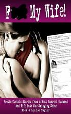F*** My Wife! : Erotic Cuckold Stories from a Real Married Husband and Wife i...