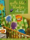Quilts, Bibs, Blankies... Oh My! : Create Your Own Cute and Cuddly Nursery by Kim Schaefer (2008, Paperback)