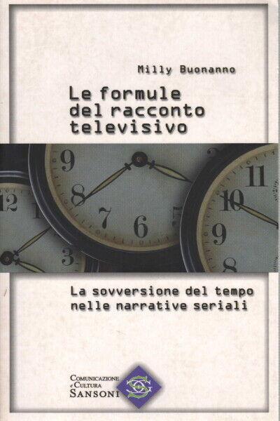 Le formule del racconto televisivo - Milly Buonanno (Sansoni)