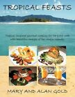 Tropical Feasts 9781452049762 by Mary & Alan Gold Paperback