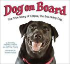 Dog on Board: The True Story of Eclipse, the Bus-Riding Dog by Dorothy Hinshaw Patent, Jeffrey Young (Hardback, 2016)