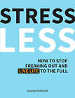 Stress Less: How to Stop Freaking Out and Live Life to the Full by Jasmin Kirkbride (Hardback, 2016)