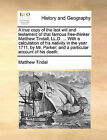 A True Copy of the Last Will and Testament of That Famous Free-Thinker Matthew Tindall, LL.D. ... with a Calculation of His Nativity in the Year 1711, by Mr. Parker; And a Particular Account of His Death. by Matthew Tindal (Paperback / softback, 2010)