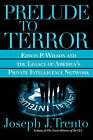 Prelude to Terror: Edwin P. Wilson and the Legacy of America's Private Intelligence Network by Joseph J. Trento (Paperback, 2006)