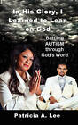 In His Glory, I Learned to Lean on God by Patricia A Lee (Paperback / softback, 2011)