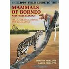 Phillipps' Guide to the Mammals of Borneo and Their Ecology by Quentin Phillipps (Paperback, 2016)