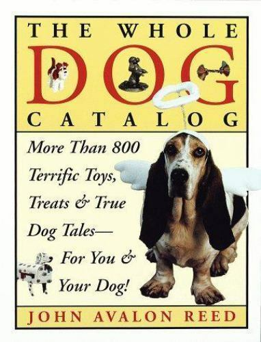 The Whole Dog Catalog: More than 800 Terrific Toys, Treats, and True Dog Tales f
