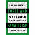 Force and Fanaticism: Wahhabism in Saudi Arabia and Beyond by Simon Ross Valentine (Hardback, 2015)