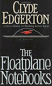 By-Clyde-Edgerton-The-Floatplane-Notebooks-1st-First-Edition-Hardcover