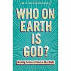Who on Earth is God?: Making Sense of God in the Bible by Neil Richardson (Paperback, 2014)