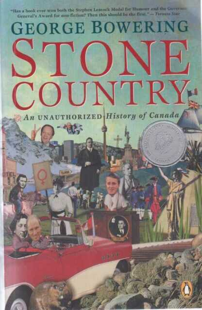 GEORGE BOWERING Stone Country - An Unauthorized History of Canada 2004 SC Book