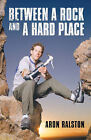 Between a Rock and a Hard Place: My Survival in Blue John Canyon by Aron Ralston (Hardback, 2004)