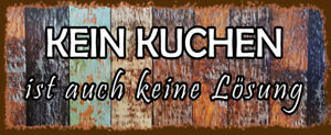 Kein Cakes Is Also No Solution Tin Sign Shield 10 X 27 CM K0009