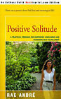 Positive Solitude: A Practical Program for Mastering Loneliness and Achieving Self-Fulfillment by Dr Rae Andre (Paperback / softback, 2001)