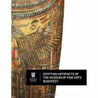 Egyptian Artefacts of the Museum of Fine Arts, Budapest by Museum of Fine Art, Budapest / Hungarian National Gallery (Paperback, 2013)