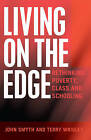 Living on the Edge: Rethinking Poverty, Class and Schooling by John Smyth, Terry Wrigley (Paperback, 2013)