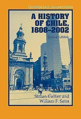 A History Of Chile, 1808-2002 (cambridge Latin American Studies): By Simon Co...