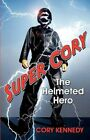 Super Cory The Helmeted Hero 9781462618064 by Cory Kennedy Paperback