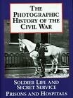 The Photographic History of the Civil War Vol. 4 : Soldier Life and Secret Service Prisons and Hospitals by Theo F. Rodenbough (2011, Hardcover)