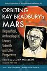 Orbiting Ray Bradbury's Mars: Biographical, Anthropological, Literary, Scientific and Other Perspectives by McFarland & Co  Inc (Paperback, 2013)
