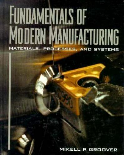 Fundamentals of Modern Manufacturing : Materials, Processes and Systems