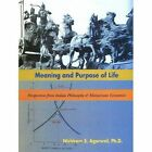 Meaning & Purpose of Life: Perspectives from Indian Philosophy & Mainstream Economics by Nishkam S. Agarwal (Hardback, 2015)